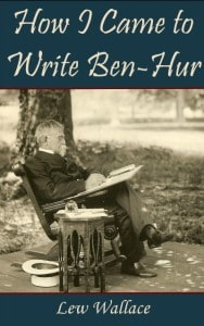 Cover of How I Came To Write Ben-Hur published in ebook format by General Lew Wallace Study & Museum